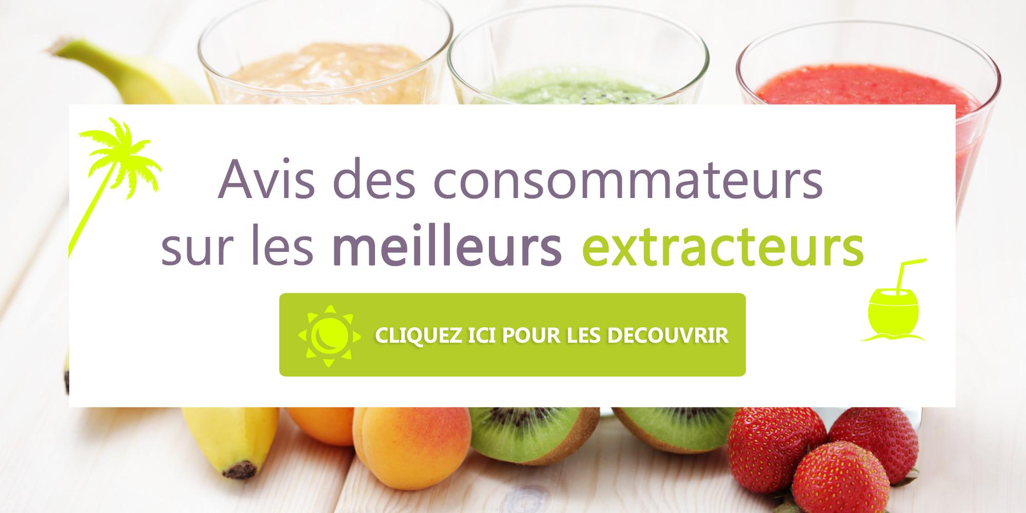 avis de consommateurs sur les extracteurs